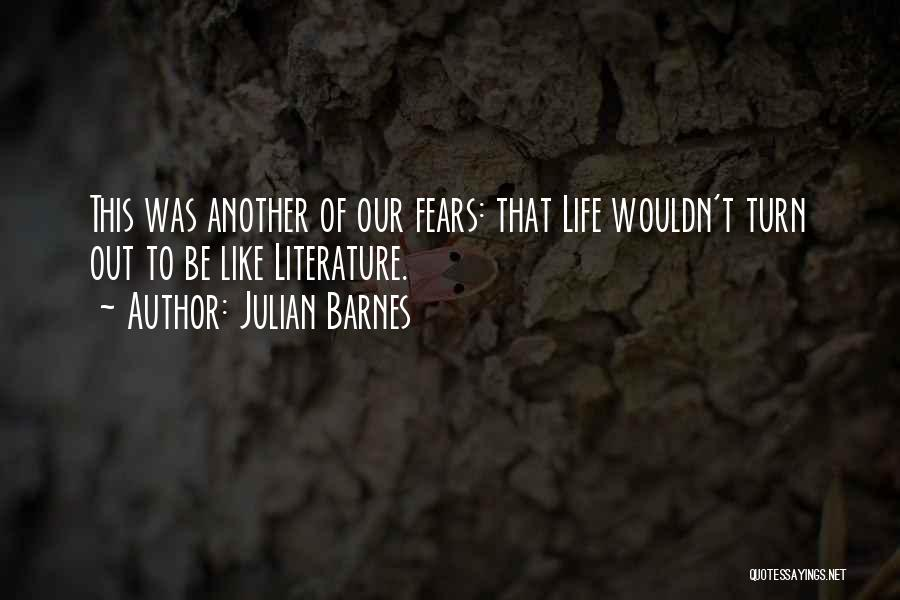 Life Fears Quotes By Julian Barnes