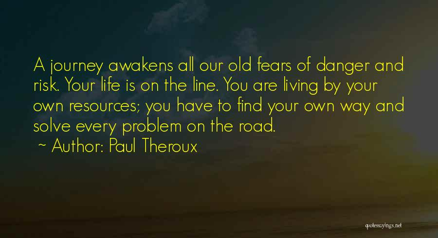 Life Fears Quotes By Paul Theroux