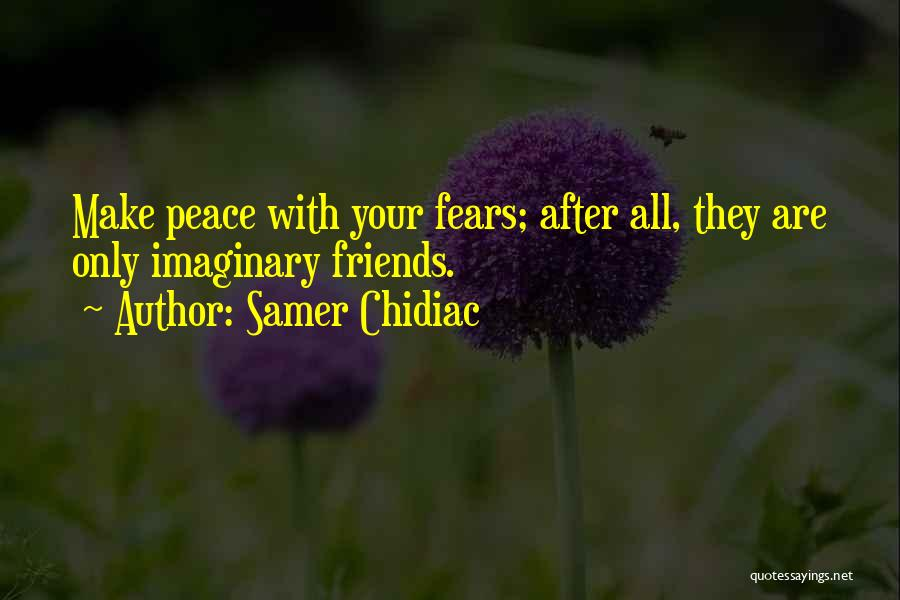 Life Fears Quotes By Samer Chidiac