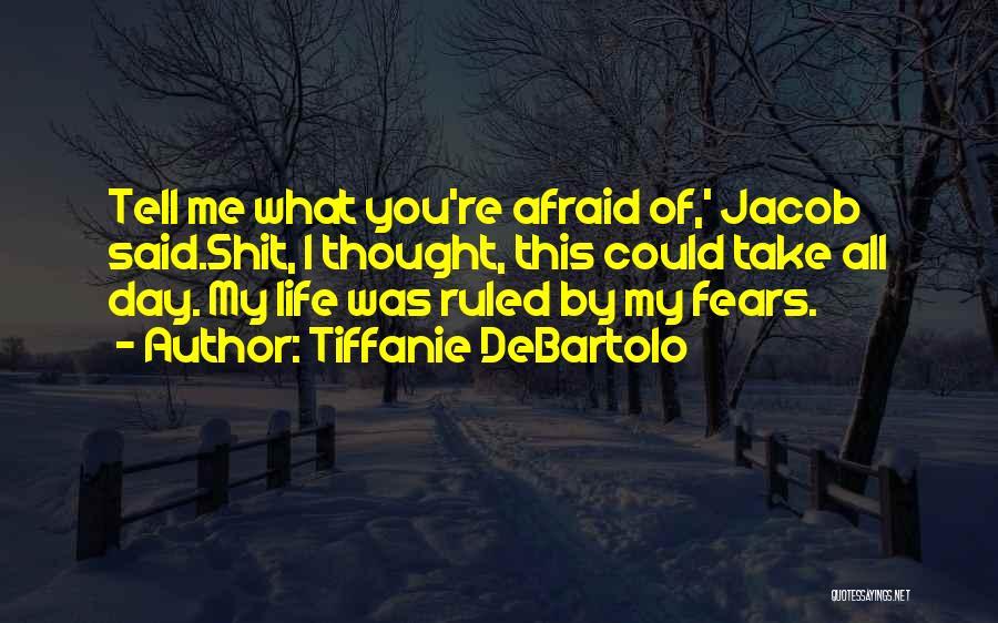 Life Fears Quotes By Tiffanie DeBartolo