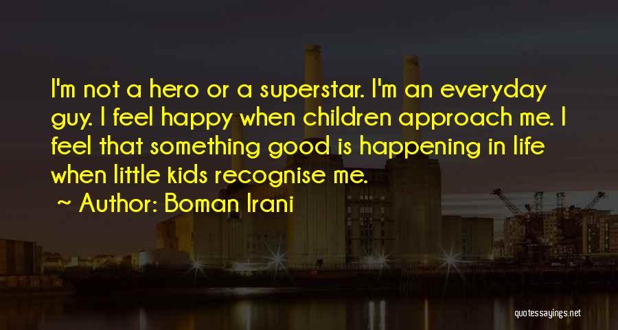 Life Feel Good Quotes By Boman Irani