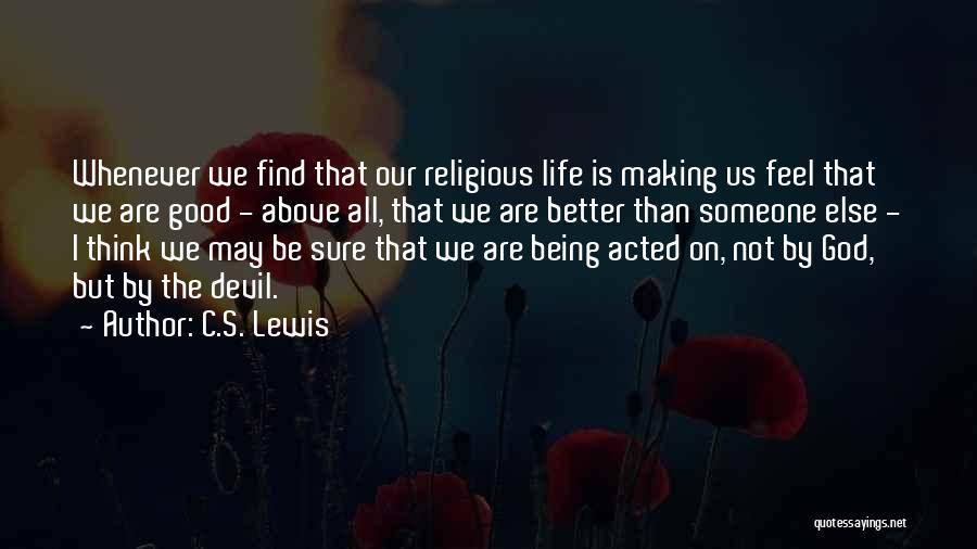 Life Feel Good Quotes By C.S. Lewis