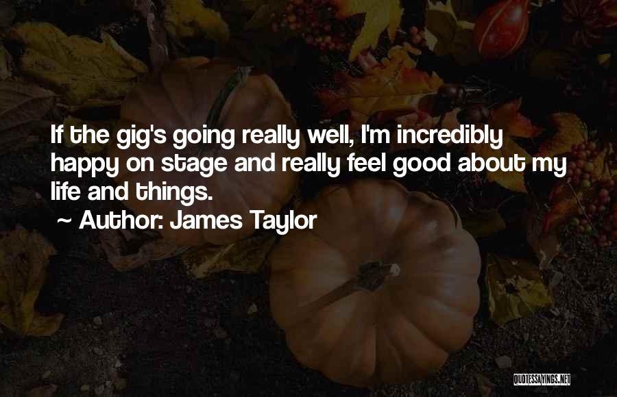 Life Feel Good Quotes By James Taylor