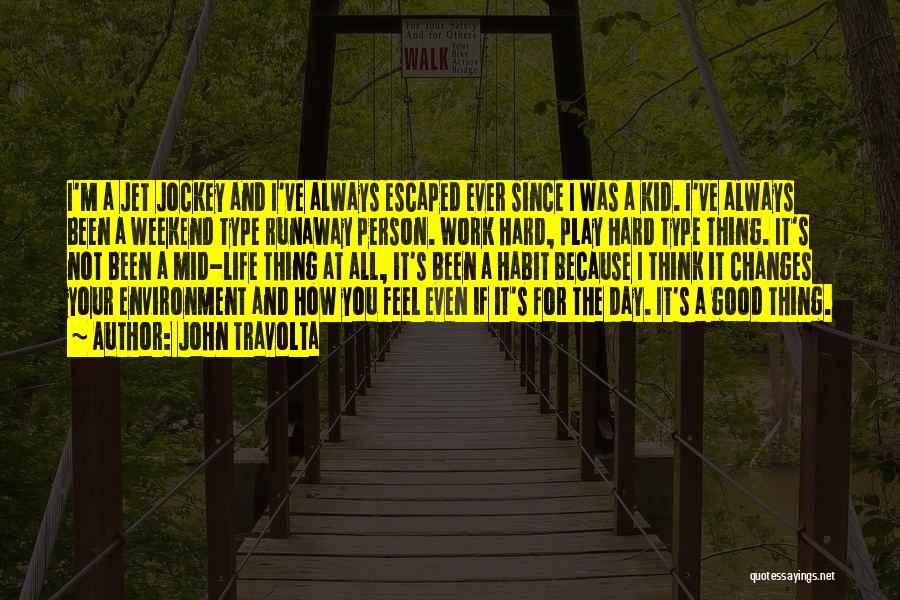 Life Feel Good Quotes By John Travolta