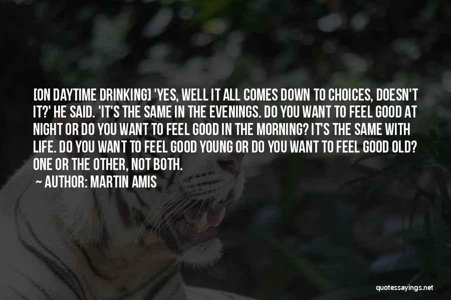 Life Feel Good Quotes By Martin Amis