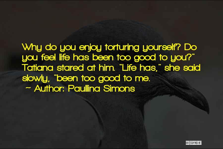 Life Feel Good Quotes By Paullina Simons