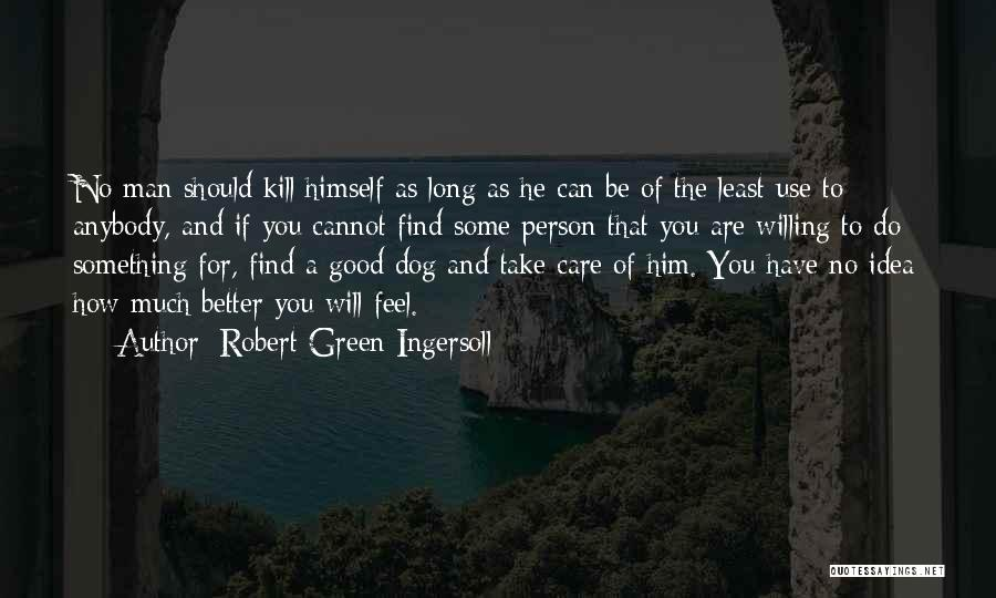 Life Feel Good Quotes By Robert Green Ingersoll
