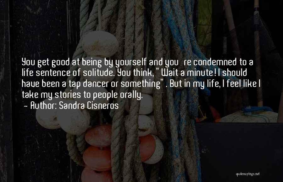 Life Feel Good Quotes By Sandra Cisneros