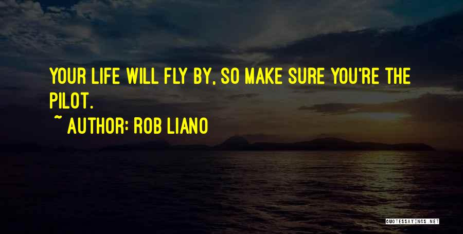 Life Fly By Quotes By Rob Liano
