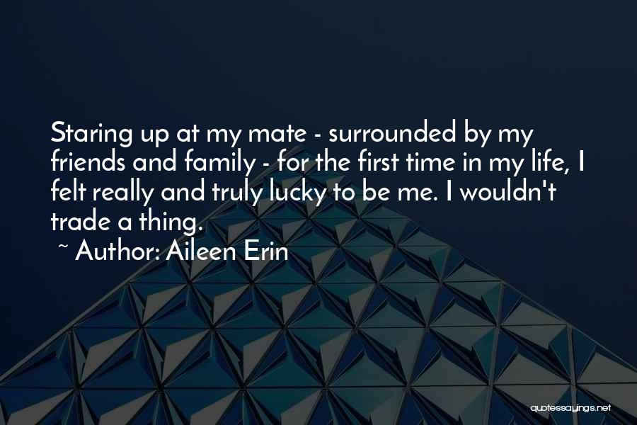 Life For Friends Quotes By Aileen Erin