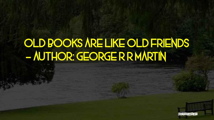 Life For Friends Quotes By George R R Martin