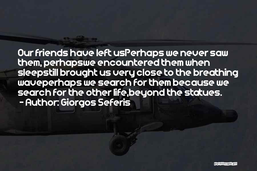 Life For Friends Quotes By Giorgos Seferis