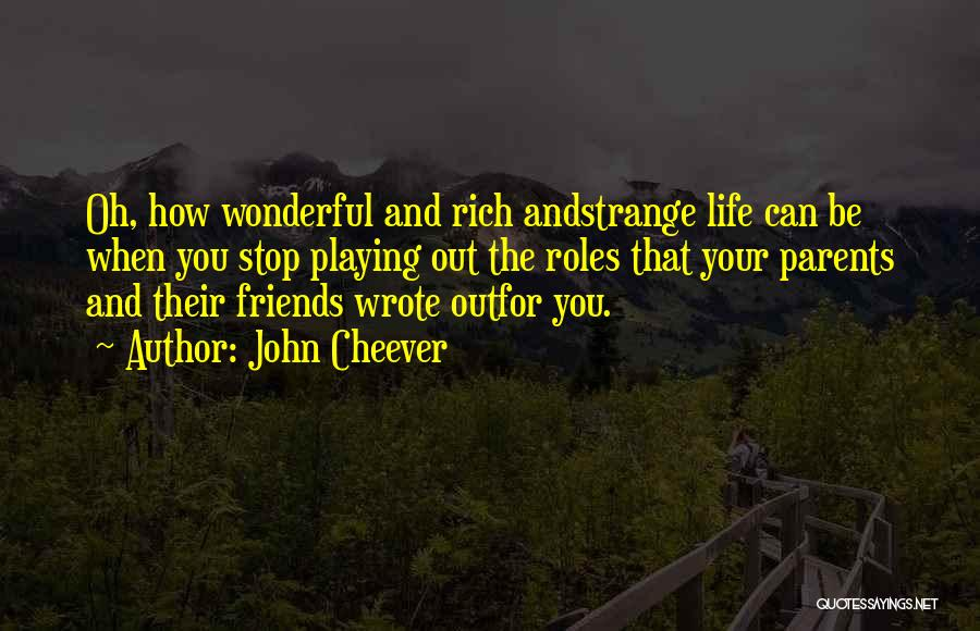 Life For Friends Quotes By John Cheever