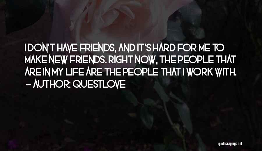 Life For Friends Quotes By Questlove