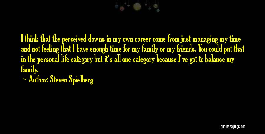 Life For Friends Quotes By Steven Spielberg