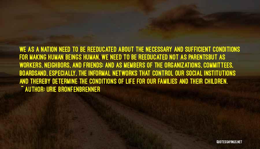 Life For Friends Quotes By Urie Bronfenbrenner