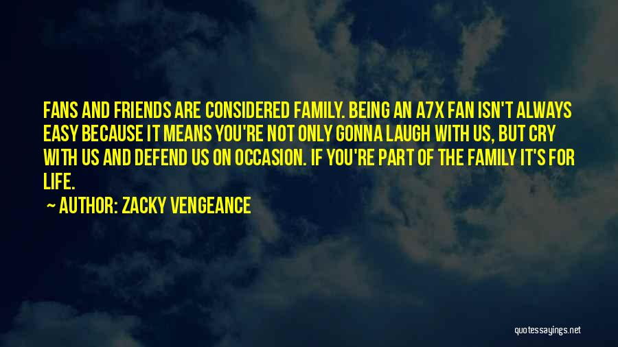 Life For Friends Quotes By Zacky Vengeance