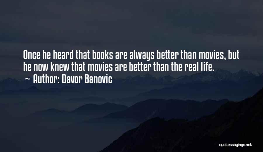 Life From Books And Movies Quotes By Davor Banovic