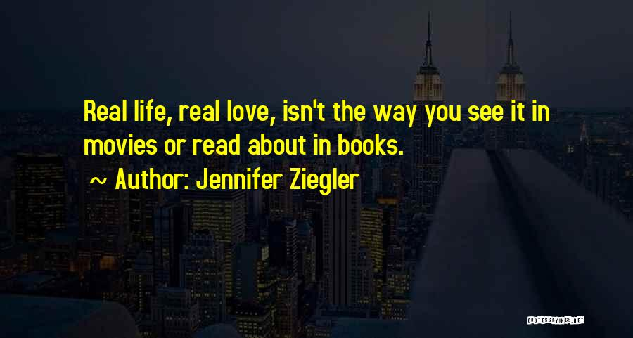 Life From Books And Movies Quotes By Jennifer Ziegler