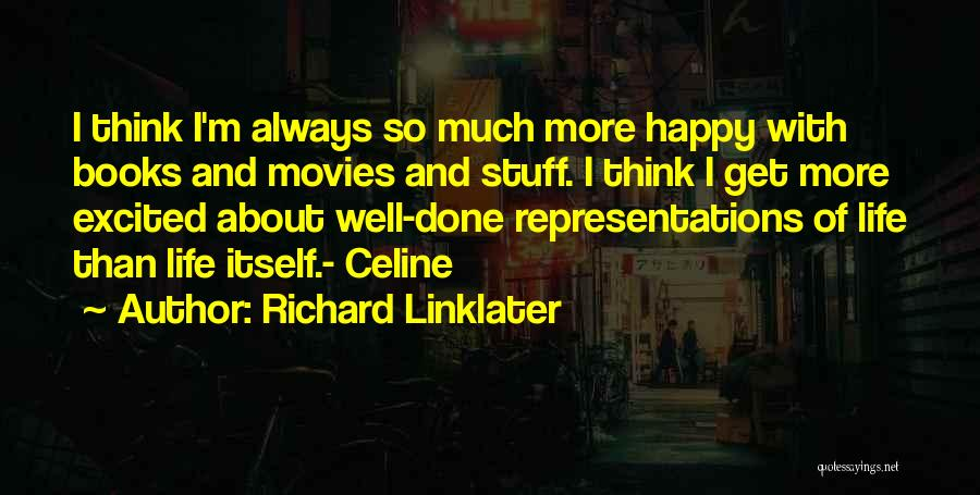 Life From Books And Movies Quotes By Richard Linklater