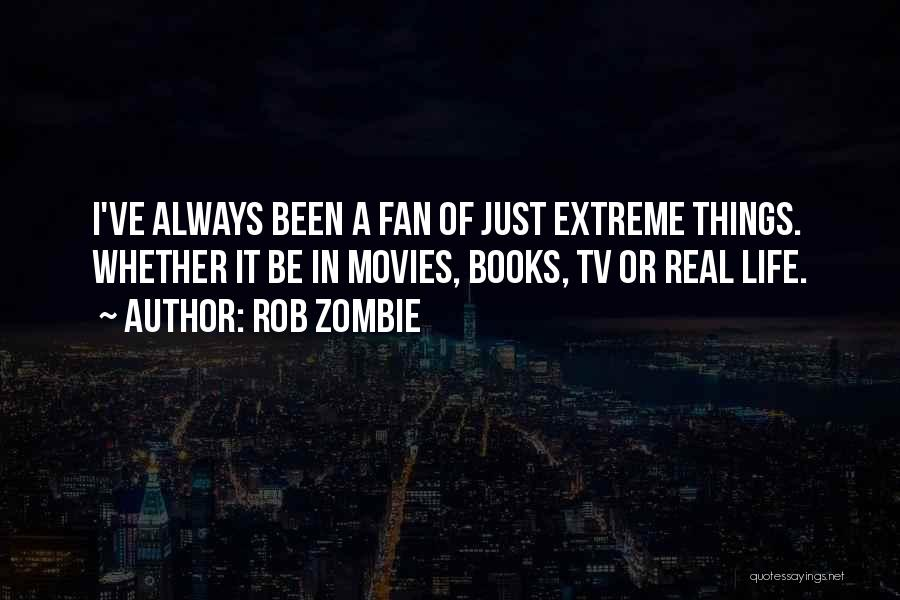 Life From Books And Movies Quotes By Rob Zombie