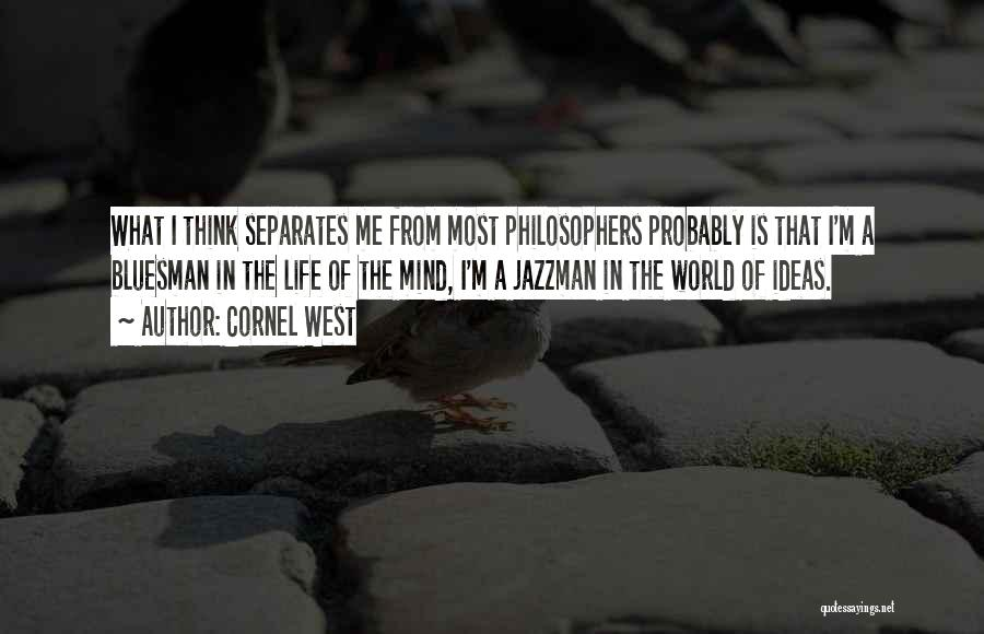 Life From Philosophers Quotes By Cornel West