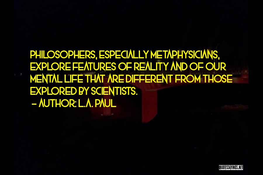 Life From Philosophers Quotes By L.A. Paul