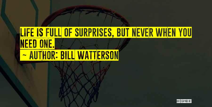 Life Full Of Surprises Quotes By Bill Watterson