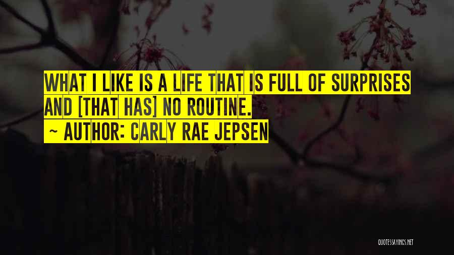 Life Full Of Surprises Quotes By Carly Rae Jepsen