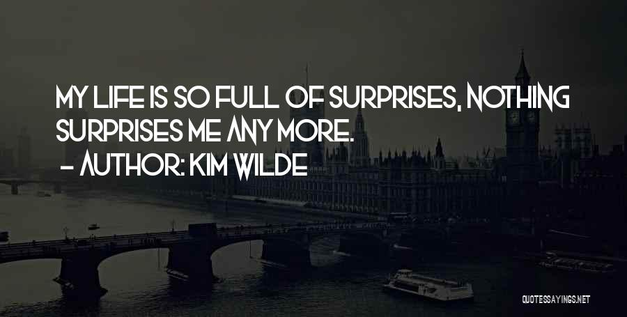 Life Full Of Surprises Quotes By Kim Wilde