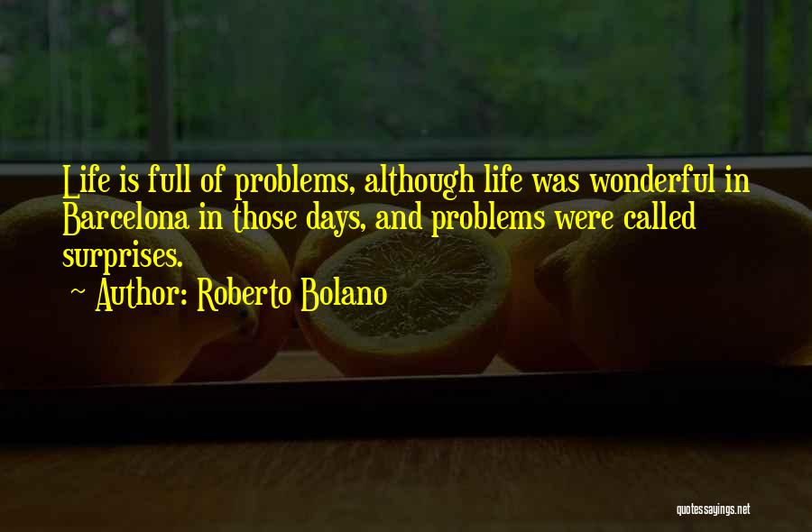 Life Full Of Surprises Quotes By Roberto Bolano