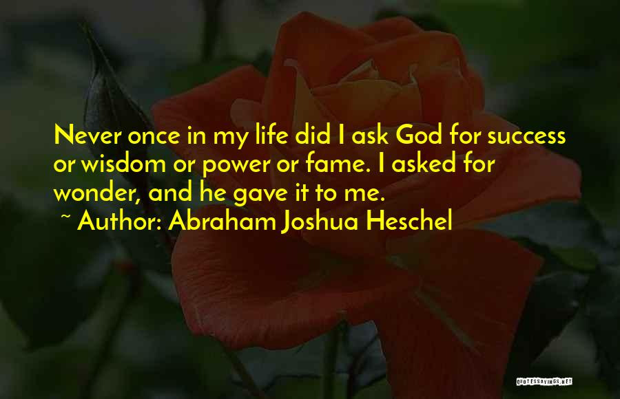 Life Gave Me Quotes By Abraham Joshua Heschel