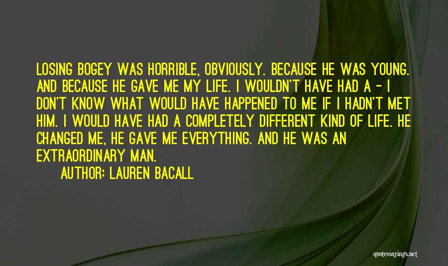 Life Gave Me Quotes By Lauren Bacall