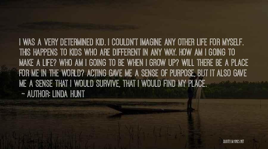 Life Gave Me Quotes By Linda Hunt
