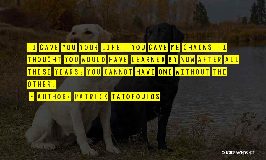 Life Gave Me Quotes By Patrick Tatopoulos
