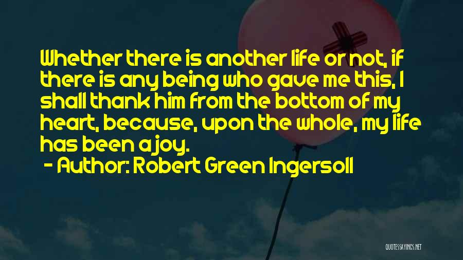 Life Gave Me Quotes By Robert Green Ingersoll