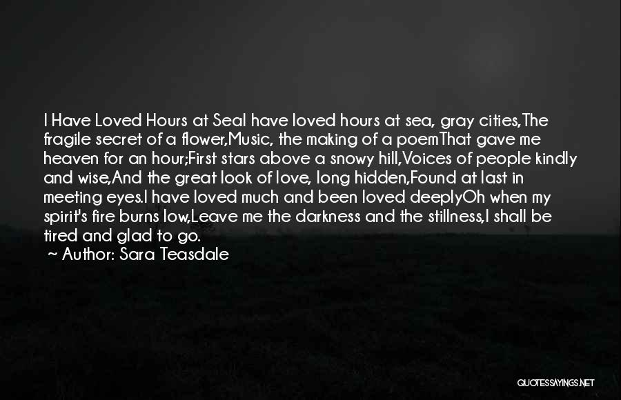 Life Gave Me Quotes By Sara Teasdale