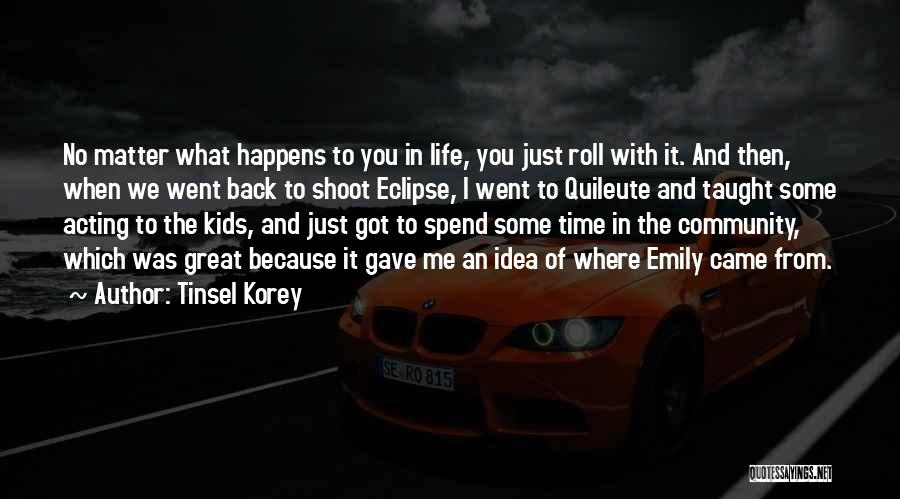 Life Gave Me Quotes By Tinsel Korey