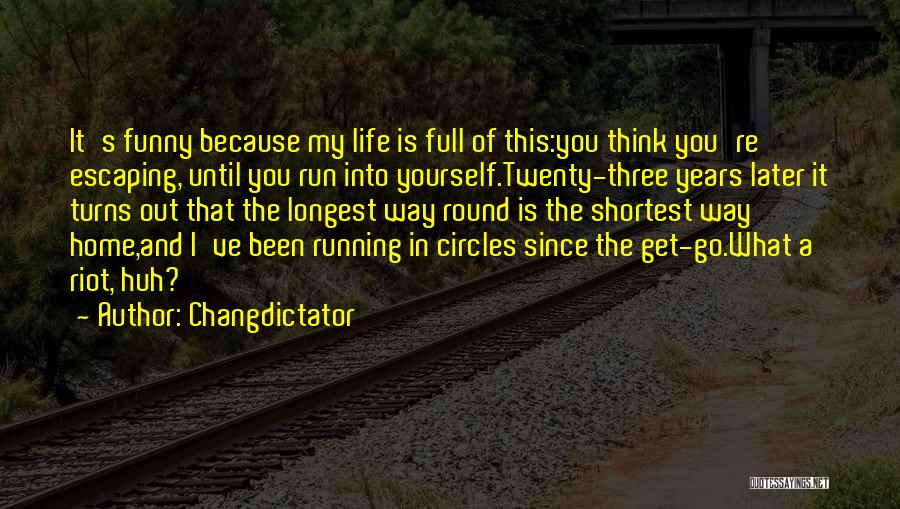 Life Goes In Circles Quotes By Changdictator