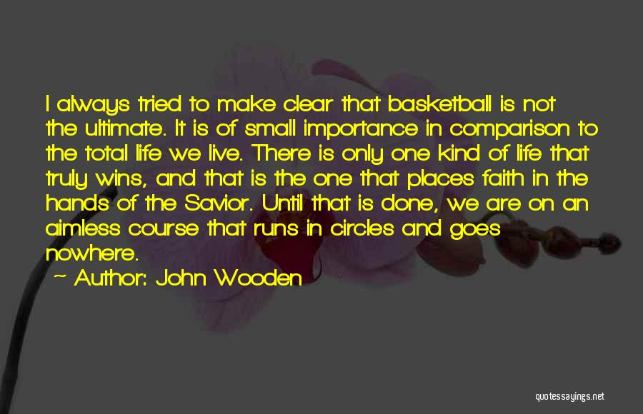 Life Goes In Circles Quotes By John Wooden