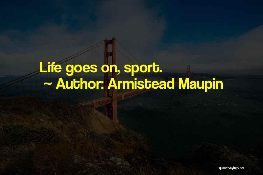 Life Goes Quotes By Armistead Maupin