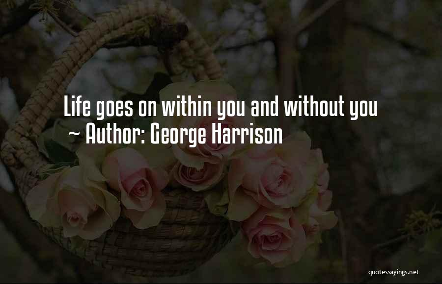 Life Goes Quotes By George Harrison
