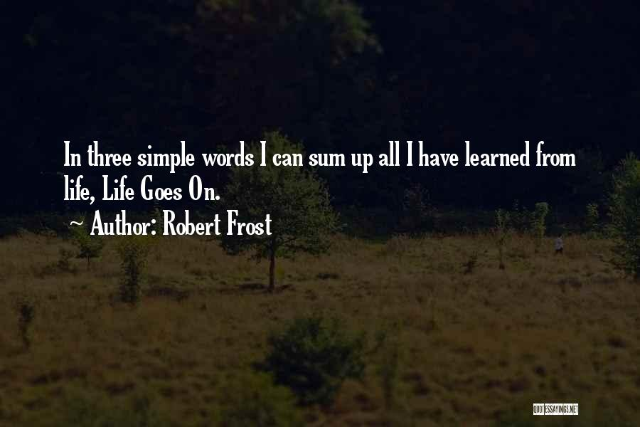 Life Goes Quotes By Robert Frost