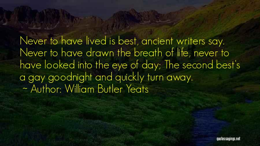 Life Goes So Quickly Quotes By William Butler Yeats