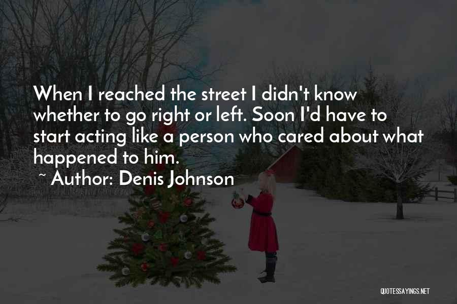 Life Going In The Right Direction Quotes By Denis Johnson