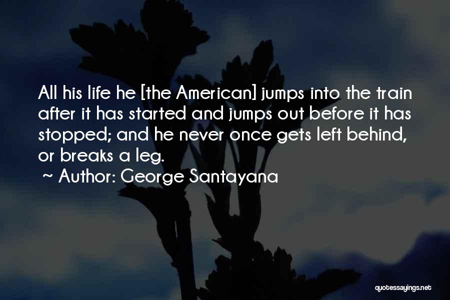 Life Going On After A Break Up Quotes By George Santayana