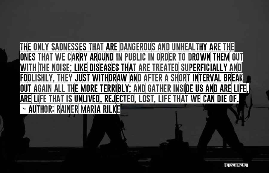 Life Going On After A Break Up Quotes By Rainer Maria Rilke