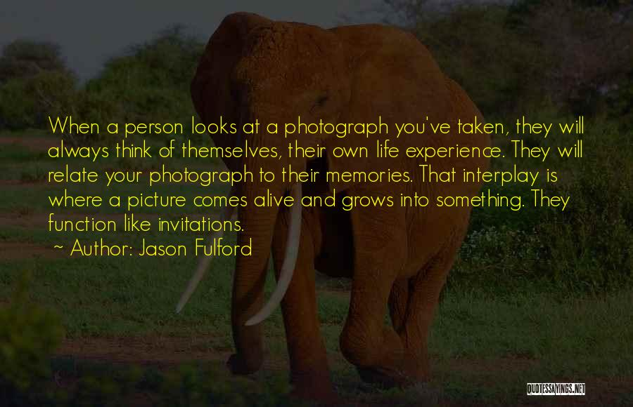 Life Grows Quotes By Jason Fulford