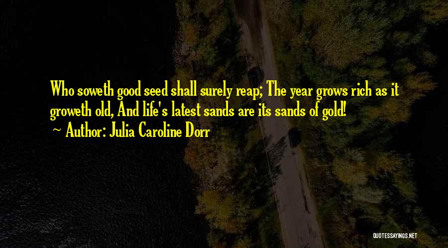 Life Grows Quotes By Julia Caroline Dorr