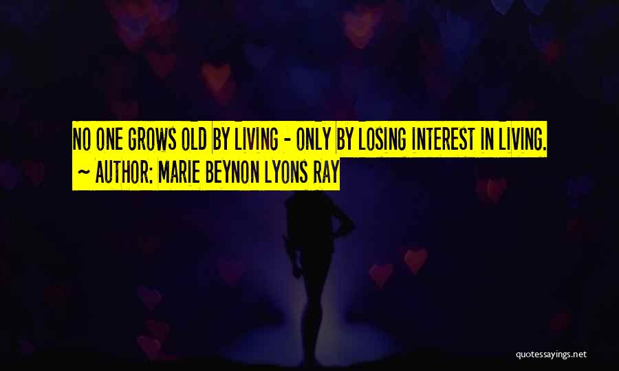 Life Grows Quotes By Marie Beynon Lyons Ray